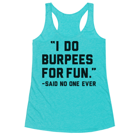 I Do Burpees For Fun Said No One Ever