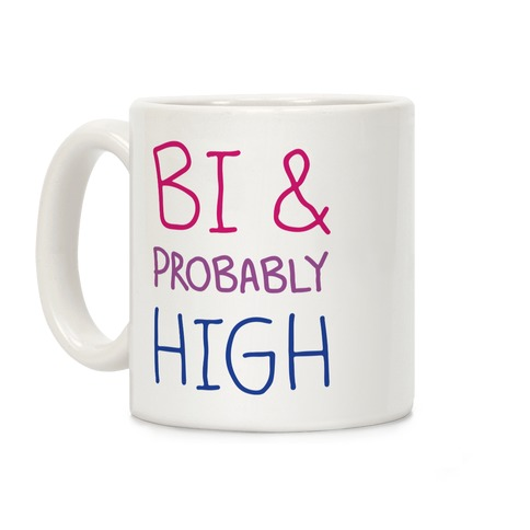 Bi And Probably High Coffee Mug