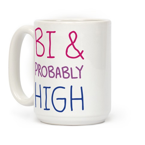 Bi And Probably High Coffee Mug
