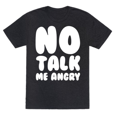 No Talk Me Angry White Print T-Shirt