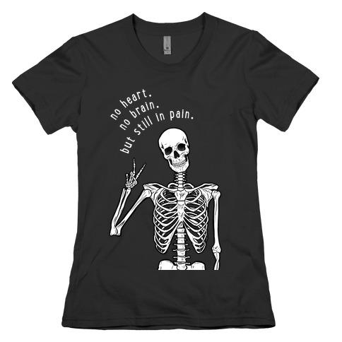 No Heart, No Brain, But Still in Pain  Womens T-Shirt