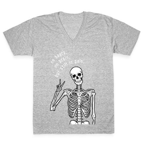 No Heart, No Brain, But Still in Pain  V-Neck Tee Shirt