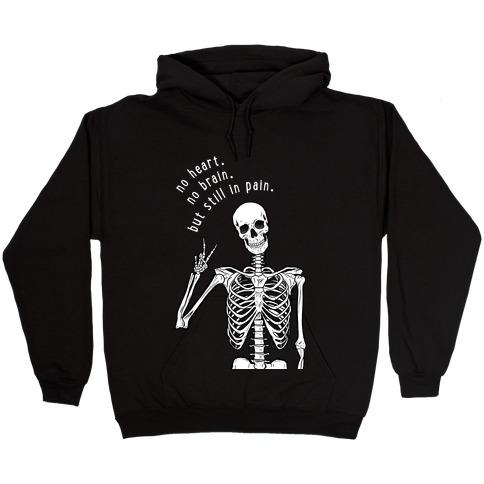 No Heart, No Brain, But Still in Pain Hooded Sweatshirt