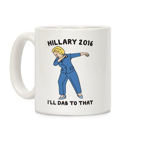 Hillary 2016 I'll Dab To That Coffee Mug