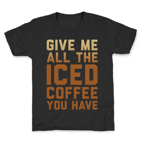 Give Me All The Iced Coffee You Have Parody White Print Kids T-Shirt