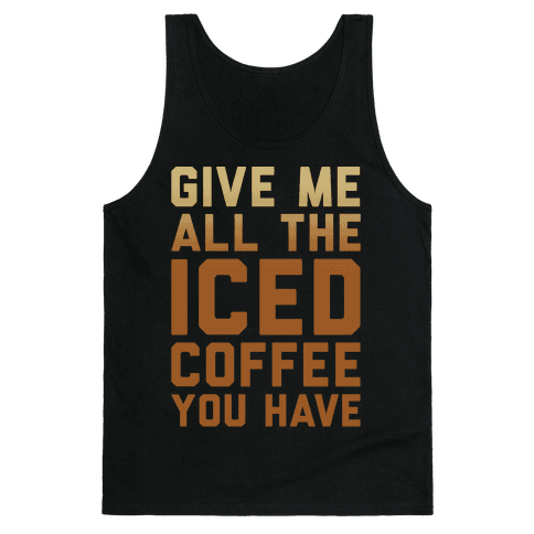 Give Me All The Iced Coffee You Have Parody White Print Tank Top
