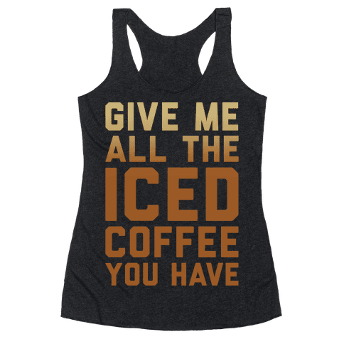 Give Me All The Iced Coffee You Have Parody White Print Racerback Tank Top