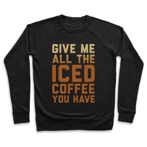 Give Me All The Iced Coffee You Have Parody White Print Pullover