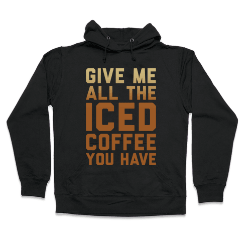 Give Me All The Iced Coffee You Have Parody White Print Hooded Sweatshirt