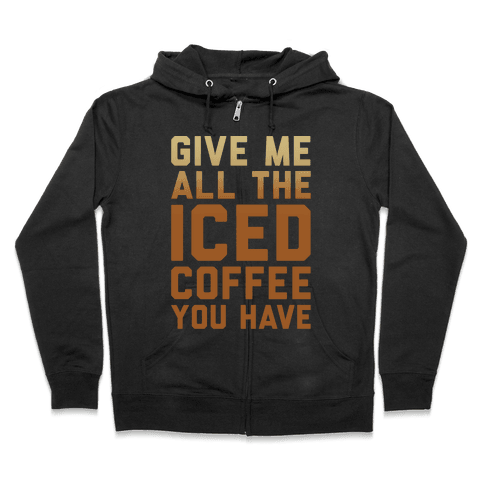 Give Me All The Iced Coffee You Have Parody White Print Zip Hoodie
