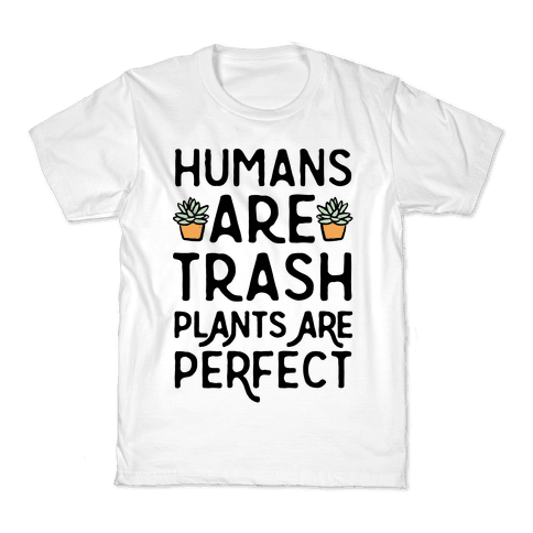 Humans Are Trash Plants Are Perfect Kids T-Shirt
