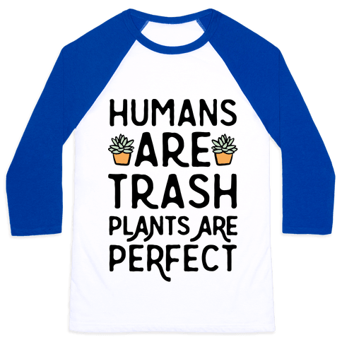 Humans Are Trash Plants Are Perfect Baseball Tee