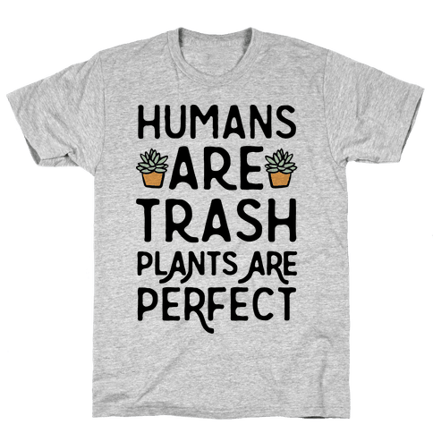 Humans Are Trash Plants Are Perfect Mens T-Shirt