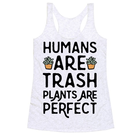 Humans Are Trash Plants Are Perfect Racerback Tank Top