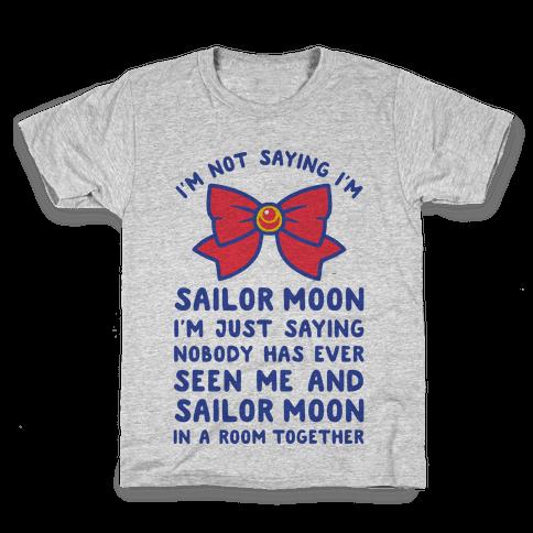 I'm Not Saying I'm Sailor Moon Kids T-Shirt