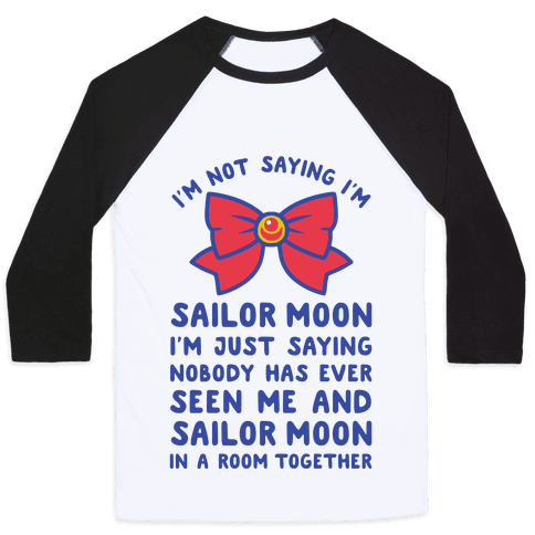 I'm Not Saying I'm Sailor Moon Baseball Tee