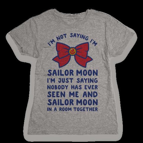 I'm Not Saying I'm Sailor Moon Womens T-Shirt
