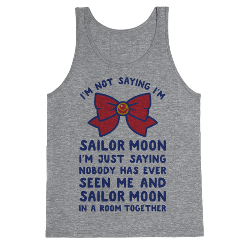 I'm Not Saying I'm Sailor Moon Tank Top