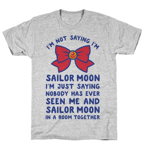 I'm Not Saying I'm Sailor Moon T-Shirt