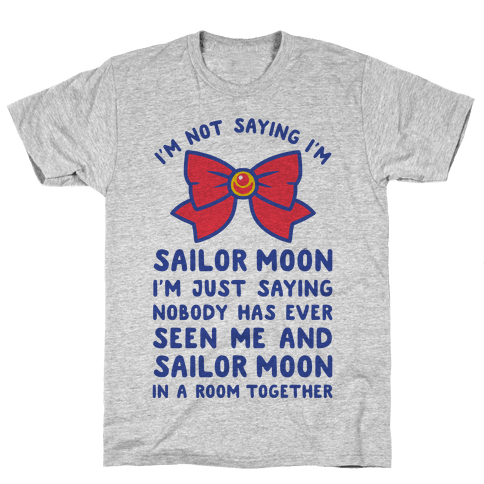 I'm Not Saying I'm Sailor Moon Mens T-Shirt