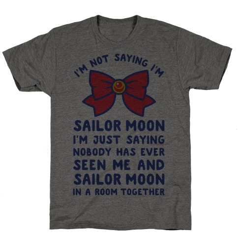 I'm Not Saying I'm Sailor Moon T-Shirt