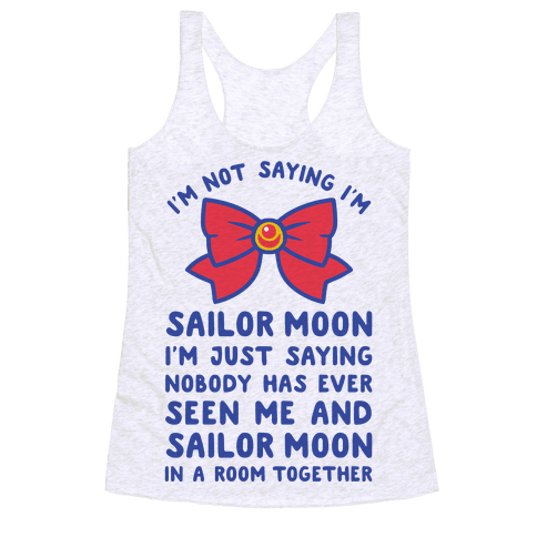 I'm Not Saying I'm Sailor Moon Racerback Tank Top