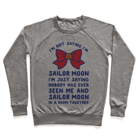 I'm Not Saying I'm Sailor Moon Pullover