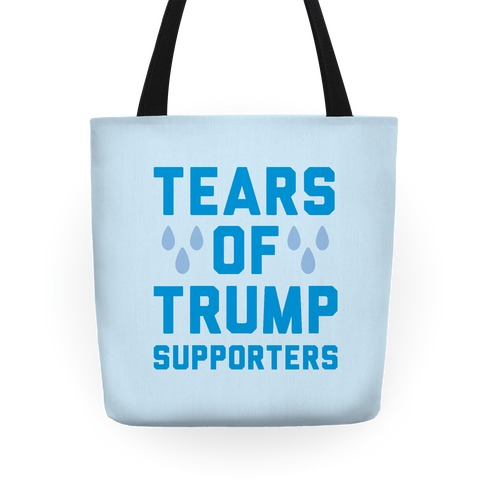 Tears Of Trump Supporters  Tote