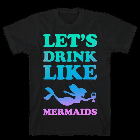 Let's Drink Like Mermaids Mens T-Shirt