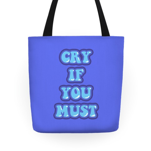 Cry If You Must Tote