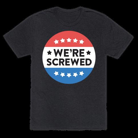 Were Screwed Political Button