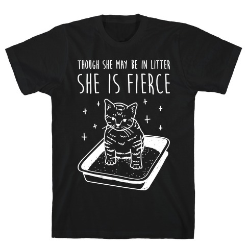 Though She May Be In Litter She Is Fierce T-Shirt