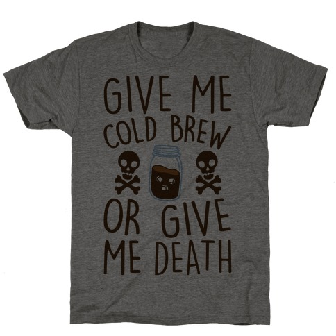 Give Me Cold Brew Or Give Me Death T-Shirt
