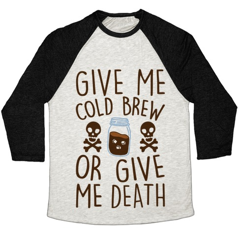 Give Me Cold Brew Or Give Me Death Baseball Tee