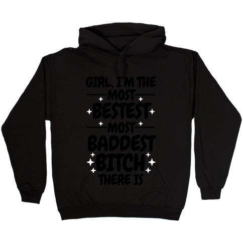 The Most Bestest Most Baddest Bitch Hooded Sweatshirt