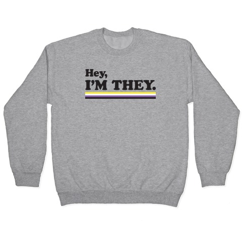 Hey, I'm They. (Non-binary) Pullover