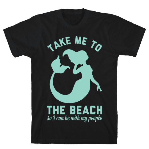 Take Me To The Beach So I can Be With My People Mermaid Mens T-Shirt