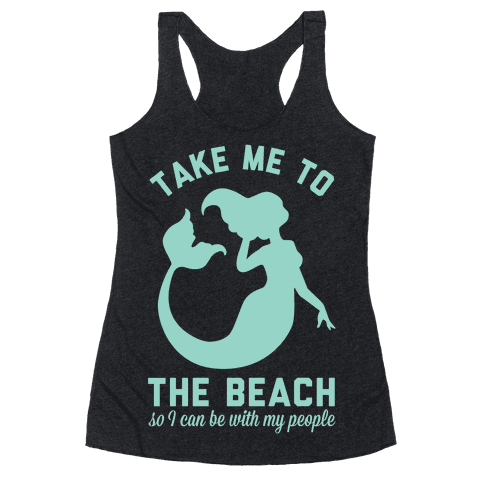 Take Me To The Beach So I can Be With My People Mermaid Racerback Tank Top