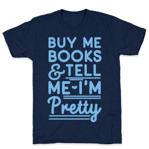 Buy Me Books and Tell Me I'm Pretty  Mens T-Shirt
