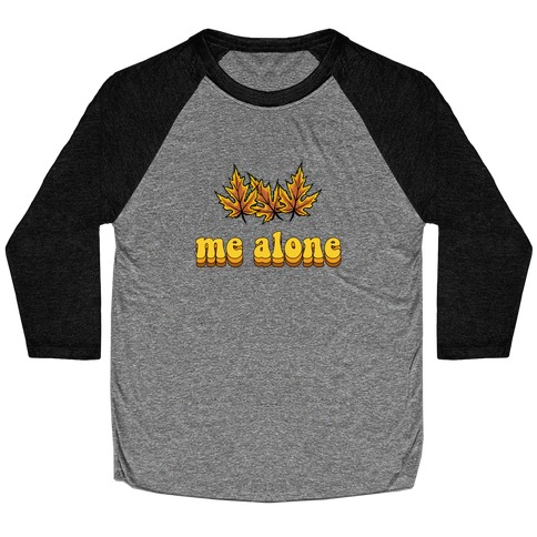 'Leaves' Me Alone Baseball Tee