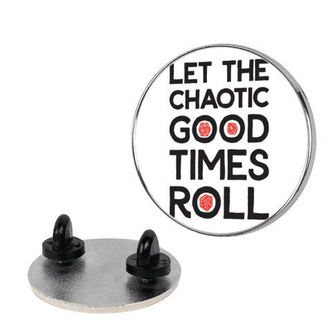Let The Chaotic Good Times Roll pin