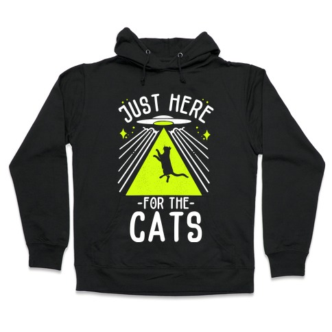 Just Here for the Cats UFO Hooded Sweatshirt