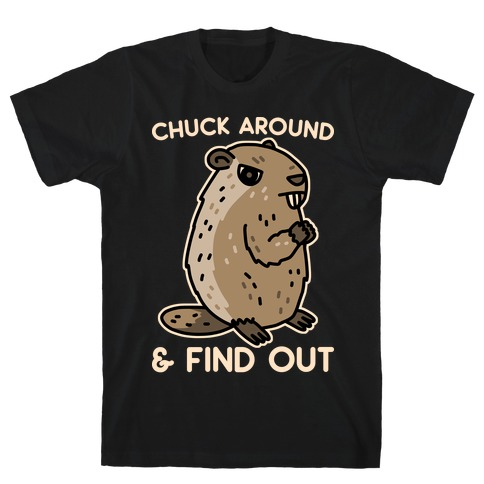 Chuck Around And Find Out Woodchuck T-Shirt