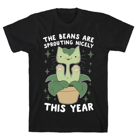 The Beans Are Sprouting Nicely This Year T-Shirt
