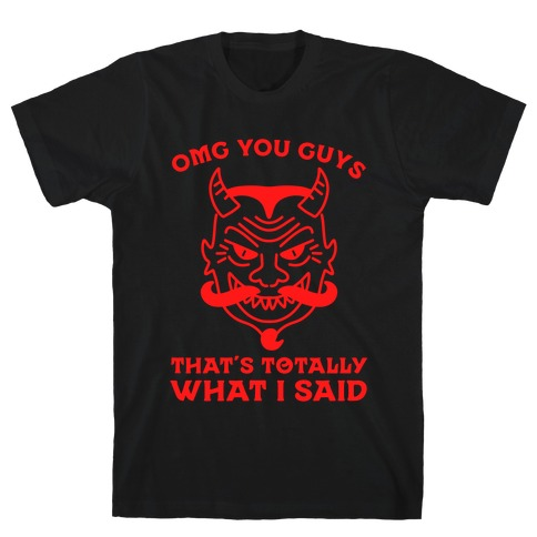 OMG You Guys That's Totally What I Said T-Shirt