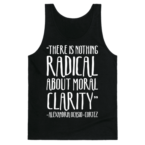 There Is Nothing Radical About Moral Clarity Alexandria Ocasio-Cortez White Print Tank Top
