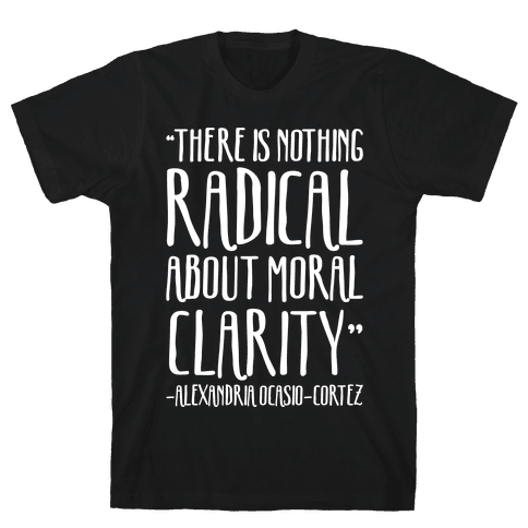 There Is Nothing Radical About Moral Clarity Alexandria Ocasio-Cortez White Print Mens T-Shirt