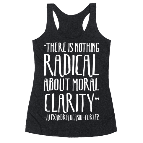 There Is Nothing Radical About Moral Clarity Alexandria Ocasio-Cortez White Print Racerback Tank Top