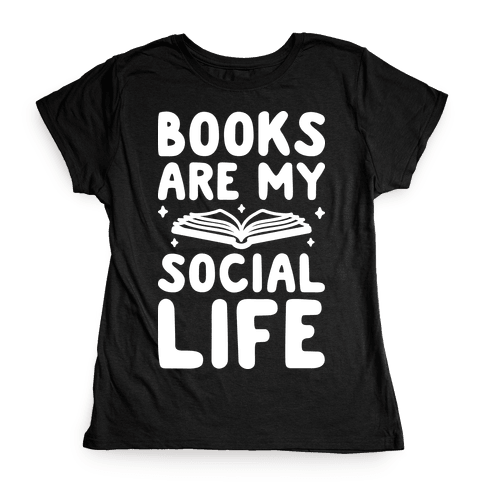Books Are My Social Life Womens T-Shirt