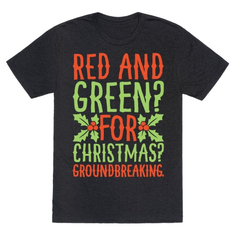 Red And Green For Christmas Groundbreaking Parody White Print T-Shirt